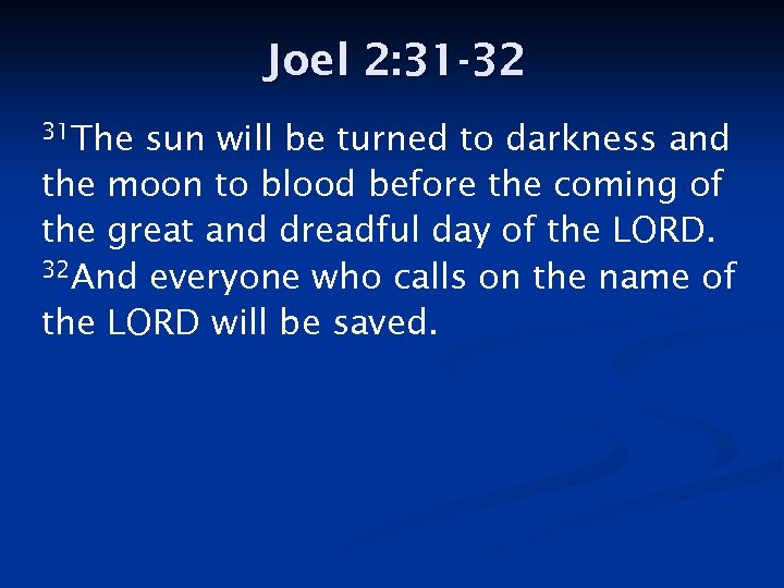 Joel 2: 31 -32 31 The sun will be turned to darkness and the