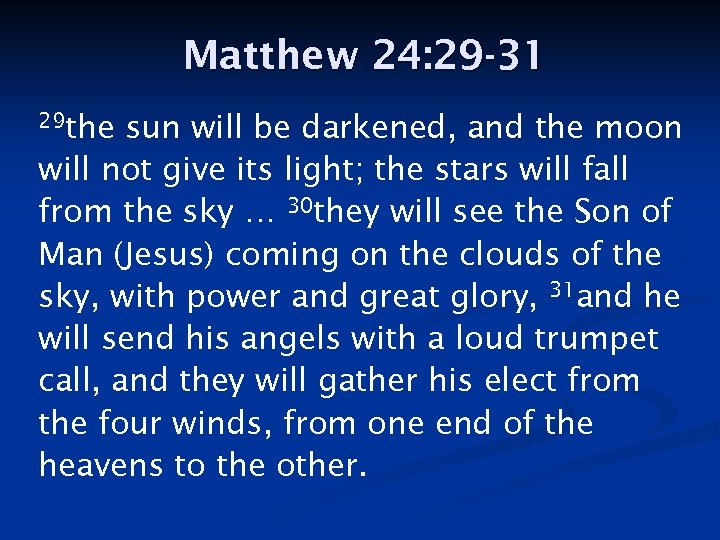 Matthew 24: 29 -31 29 the sun will be darkened, and the moon will