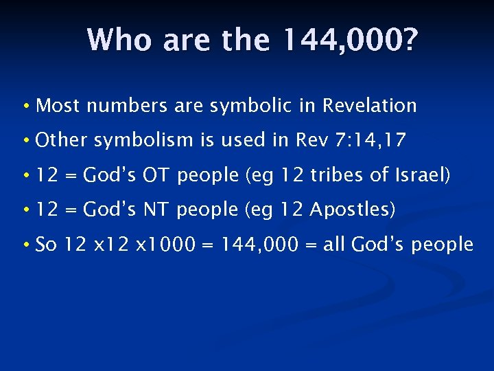 Who are the 144, 000? • Most numbers are symbolic in Revelation • Other