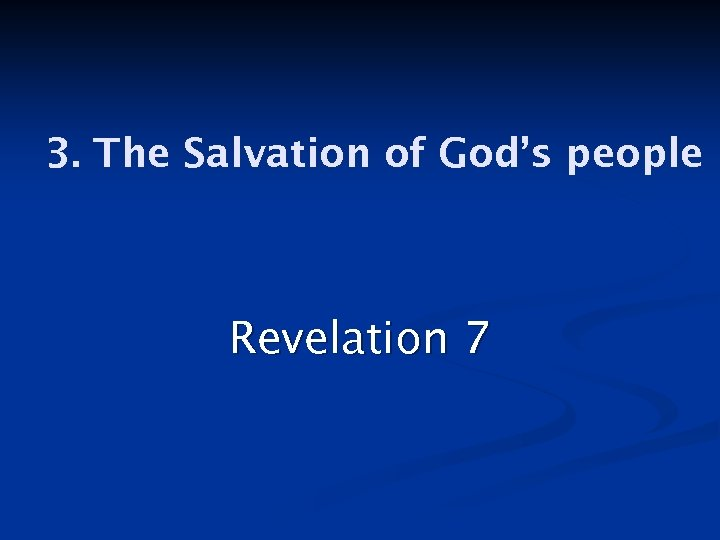 3. The Salvation of God's people Revelation 7
