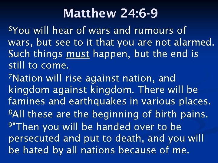 Matthew 24: 6 -9 6 You will hear of wars and rumours of wars,