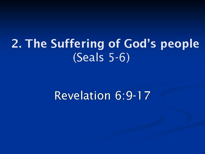 2. The Suffering of God's people (Seals 5 -6) Revelation 6: 9 -17