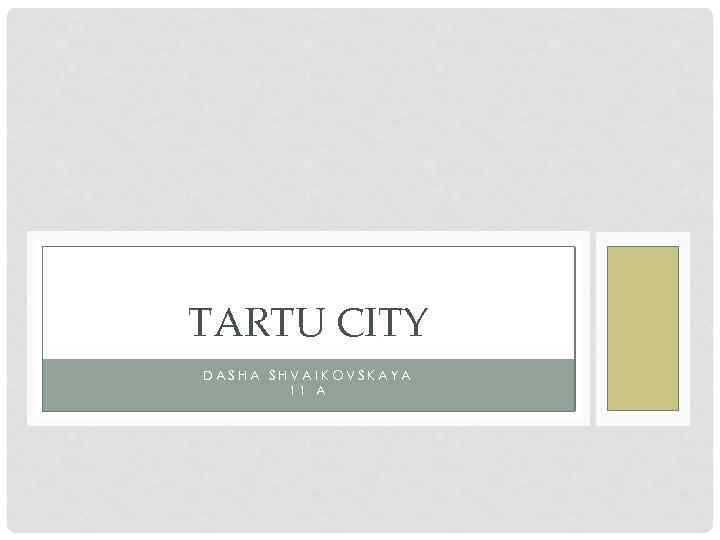 TARTU CITY DASHA SHVAIKOVSKAYA 11 A