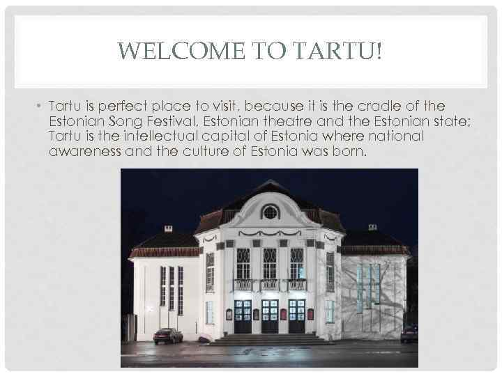 WELCOME TO TARTU! • Tartu is perfect place to visit, because it is the