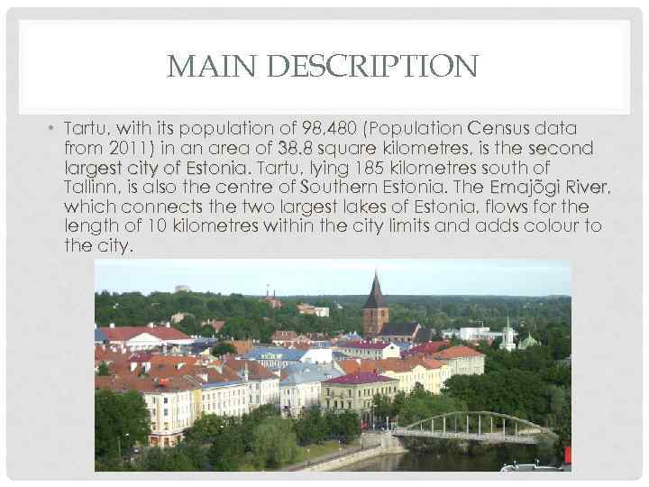 MAIN DESCRIPTION • Tartu, with its population of 98, 480 (Population Census data from