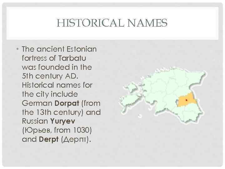 HISTORICAL NAMES • The ancient Estonian fortress of Tarbatu was founded in the 5
