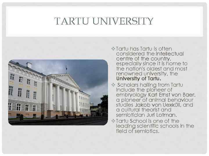 TARTU UNIVERSITY v Tartu has Tartu is often considered the intellectual centre of the