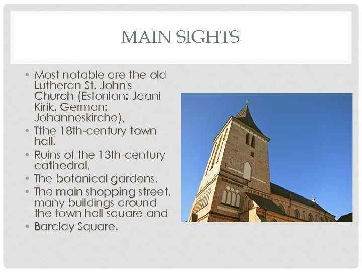 MAIN SIGHTS • Most notable are the old Lutheran St. John's Church (Estonian: Jaani
