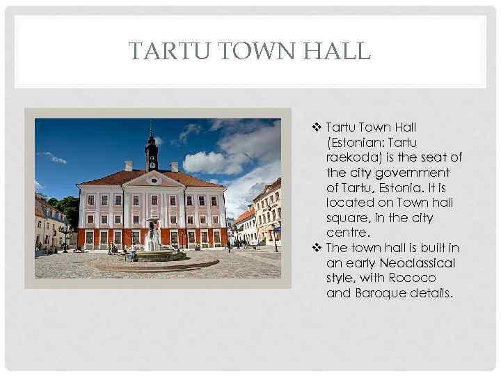 TARTU TOWN HALL v Tartu Town Hall (Estonian: Tartu raekoda) is the seat of