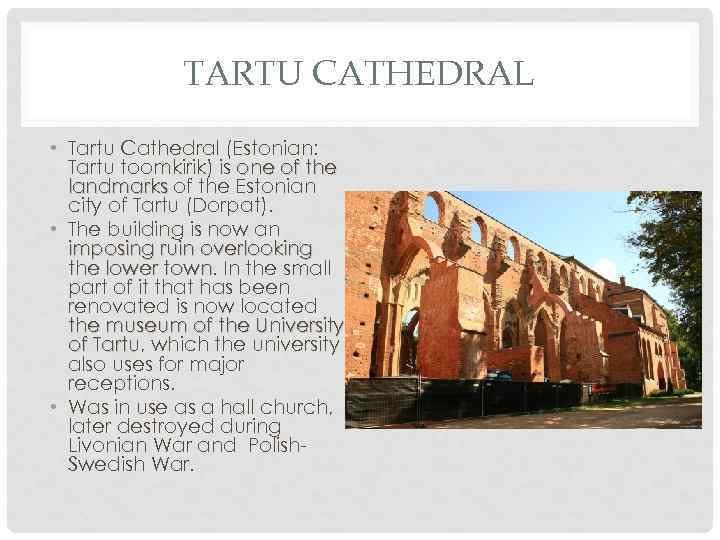 TARTU CATHEDRAL • Tartu Cathedral (Estonian: Tartu toomkirik) is one of the landmarks of