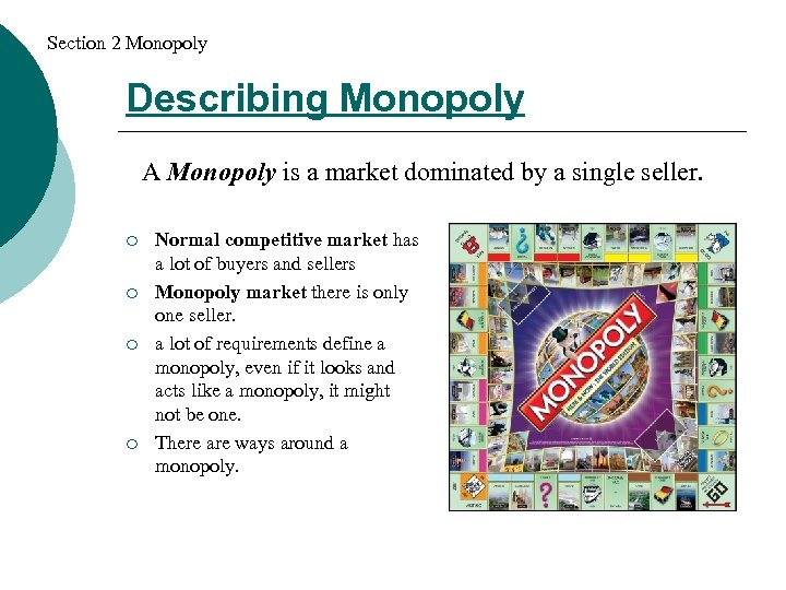 Section 2 Monopoly Describing Monopoly A Monopoly is a market dominated by a single
