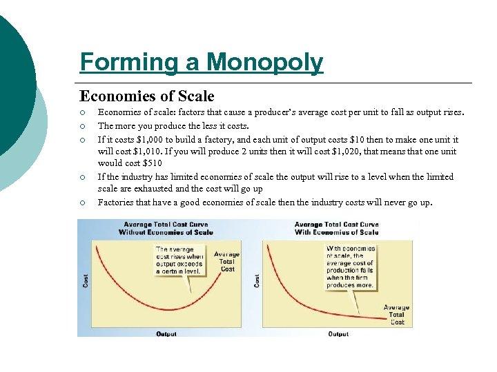 Forming a Monopoly Economies of Scale ¡ ¡ ¡ Economies of scale: factors that