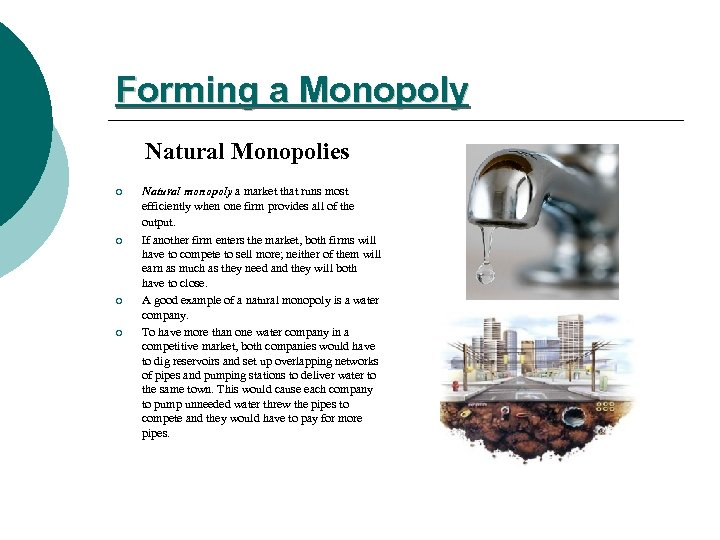 Forming a Monopoly Natural Monopolies ¡ ¡ Natural monopoly a market that runs most