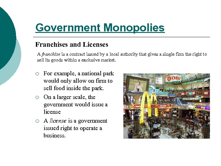 Government Monopolies Franchises and Licenses A franchise is a contract issued by a local