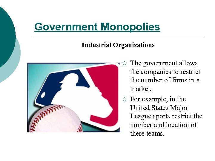 Government Monopolies Industrial Organizations ¡ ¡ The government allows the companies to restrict the