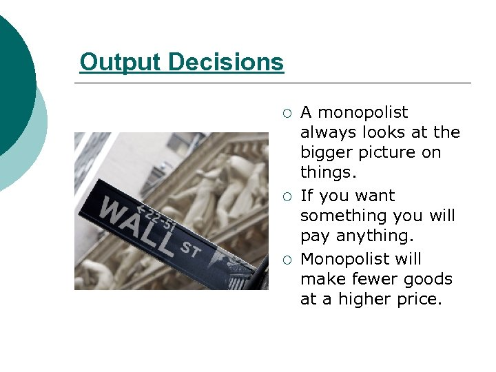 Output Decisions ¡ ¡ ¡ A monopolist always looks at the bigger picture on