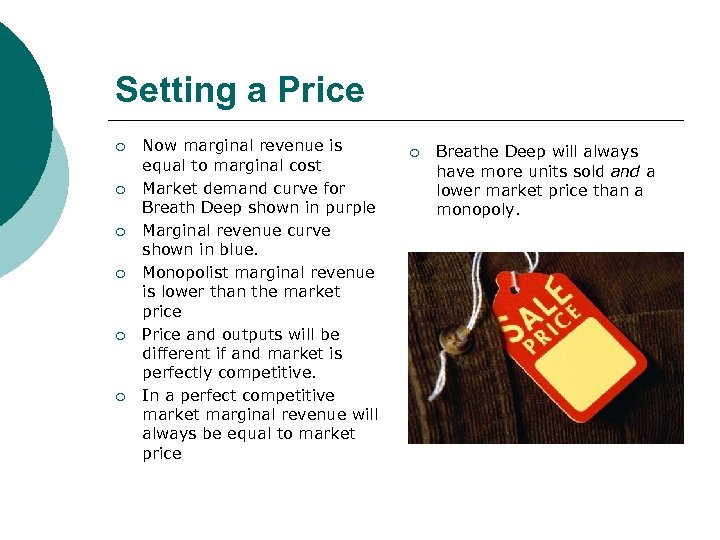 Setting a Price ¡ ¡ ¡ Now marginal revenue is equal to marginal cost