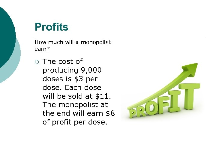 Profits How much will a monopolist earn? ¡ The cost of producing 9, 000