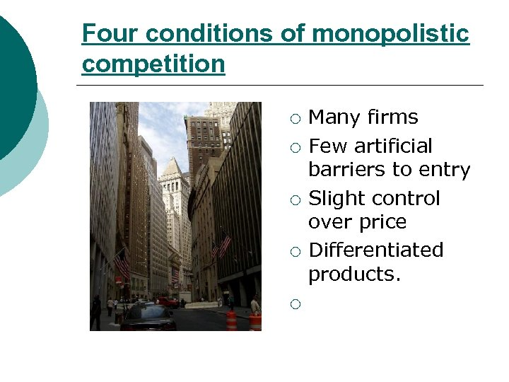Four conditions of monopolistic competition ¡ ¡ ¡ Many firms Few artificial barriers to