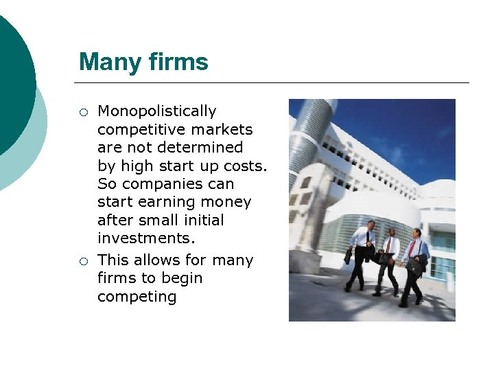 Many firms ¡ ¡ Monopolistically competitive markets are not determined by high start up