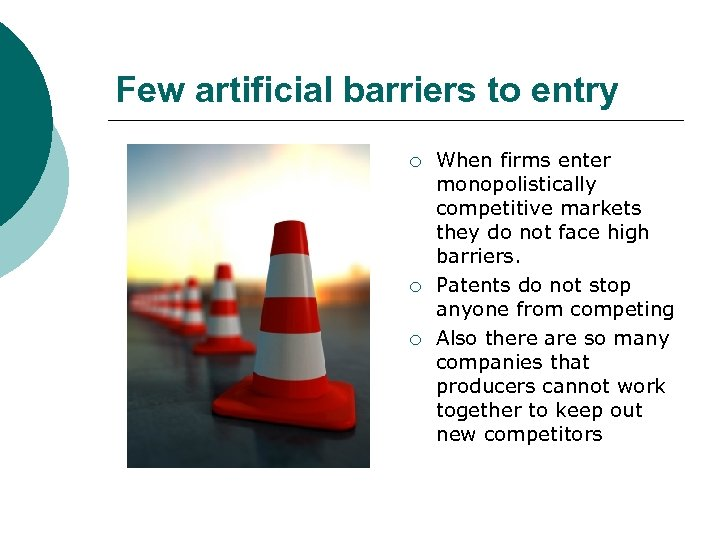 Few artificial barriers to entry ¡ ¡ ¡ When firms enter monopolistically competitive markets