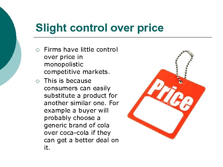 Slight control over price ¡ ¡ Firms have little control over price in monopolistic