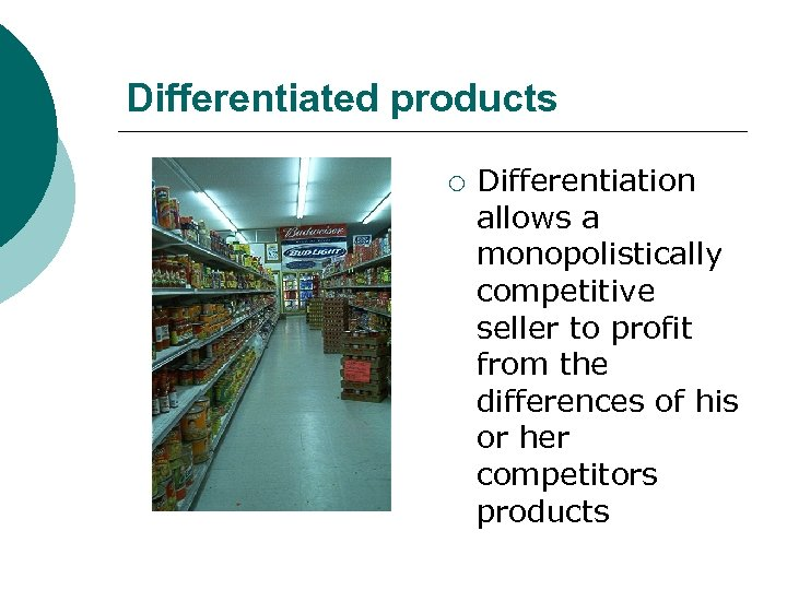 Differentiated products ¡ Differentiation allows a monopolistically competitive seller to profit from the differences