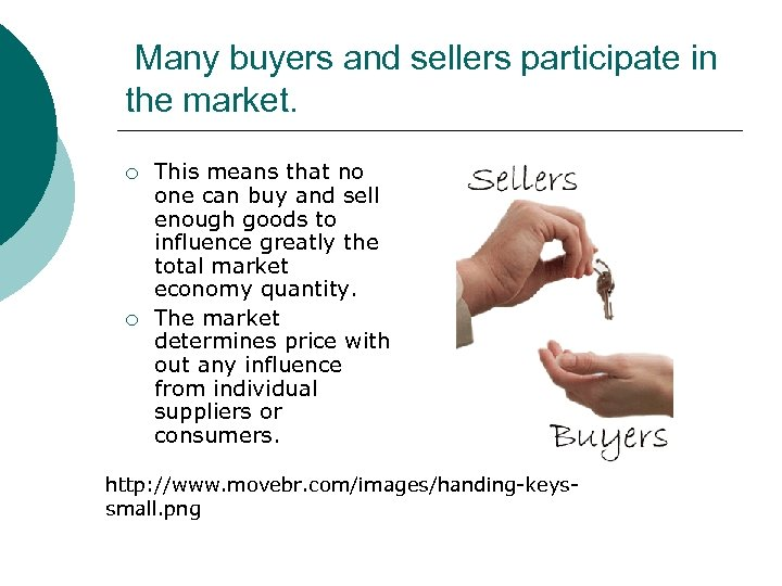 Many buyers and sellers participate in the market. ¡ ¡ This means that no