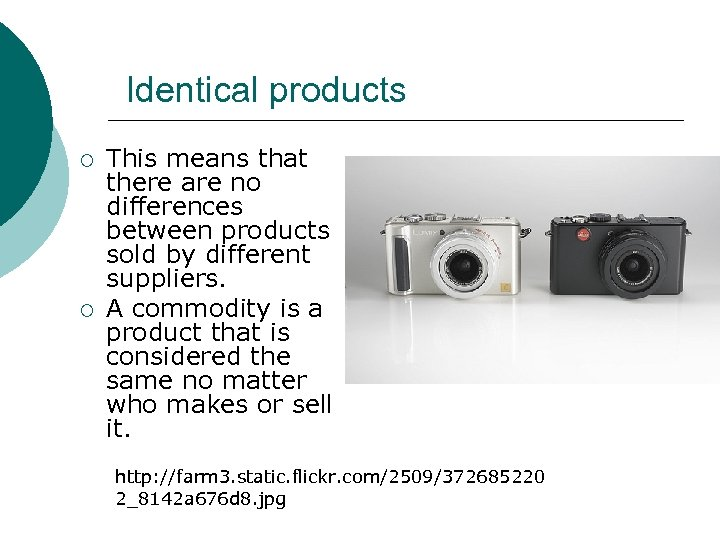 Identical products ¡ ¡ This means that there are no differences between products sold