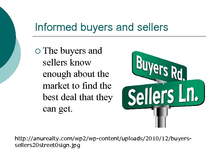 Informed buyers and sellers ¡ The buyers and sellers know enough about the market