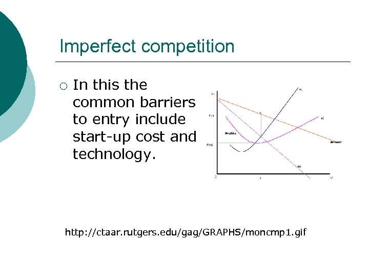 Imperfect competition ¡ In this the common barriers to entry include start-up cost and