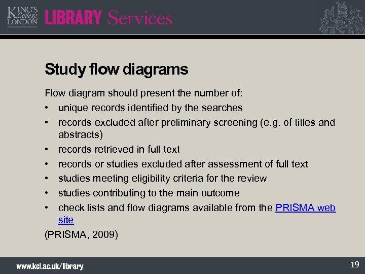 Study flow diagrams Flow diagram should present the number of: • unique records identified