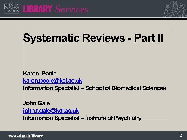 Systematic Reviews - Part II Karen Poole karen. poole@kcl. ac. uk Information Specialist –