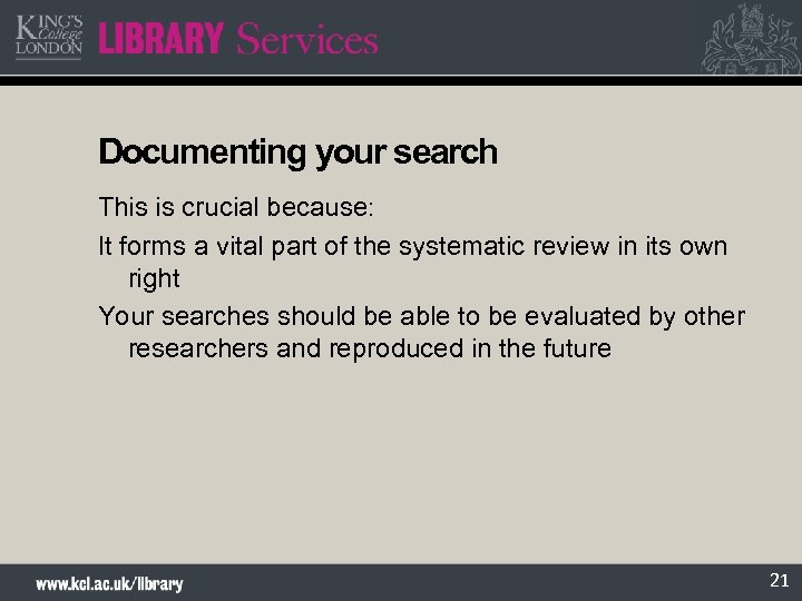 Documenting your search This is crucial because: It forms a vital part of the