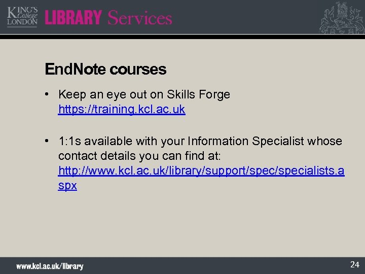 End. Note courses • Keep an eye out on Skills Forge https: //training. kcl.
