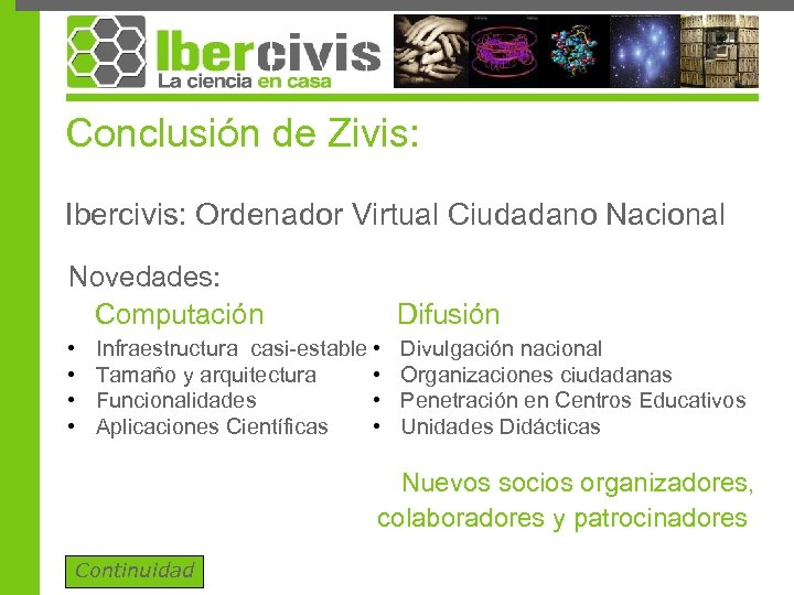 Conclusión de Zivis: Ibercivis: Ordenador Virtual Ciudadano Nacional Novedades: Computación Difusión • • Divulgación