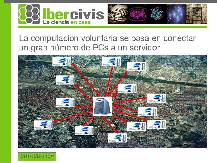 La computación voluntaria se basa en conectar un gran número de PCs a un