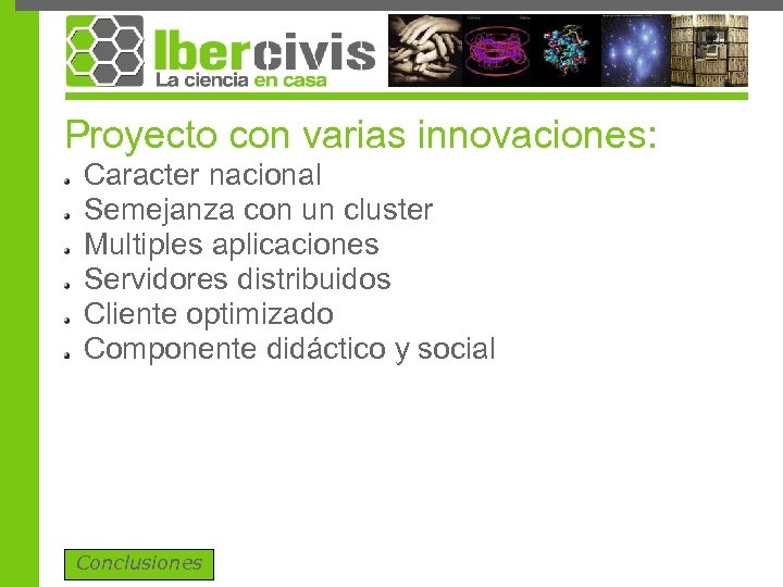 Proyecto con varias innovaciones: Caracter nacional Semejanza con un cluster Multiples aplicaciones Servidores distribuidos