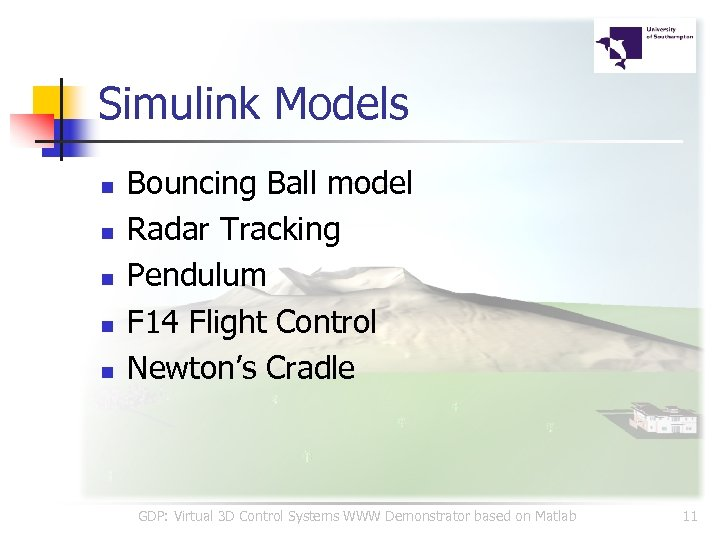 Simulink Models n n n Bouncing Ball model Radar Tracking Pendulum F 14 Flight