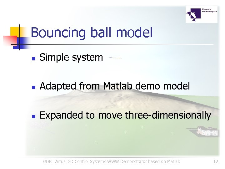Bouncing ball model n Simple system n Adapted from Matlab demo model n Expanded