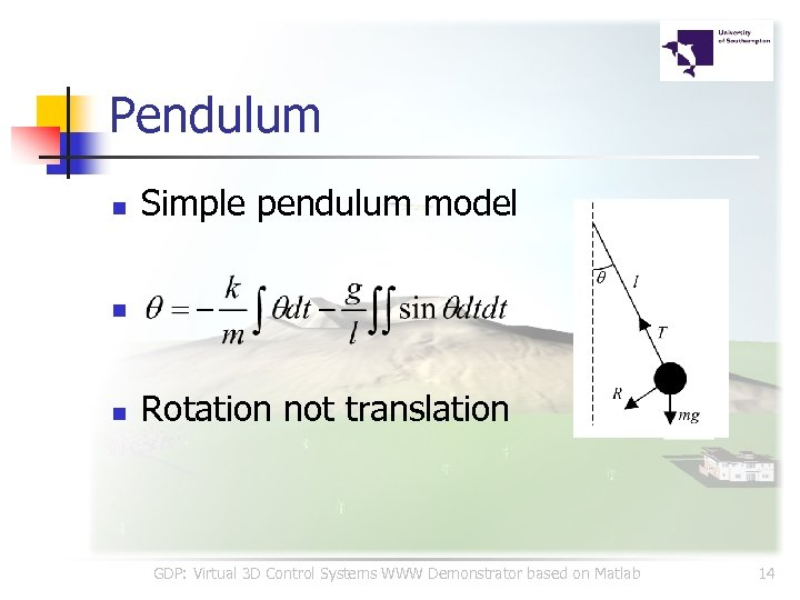 Pendulum n Simple pendulum model n n Rotation not translation GDP: Virtual 3 D