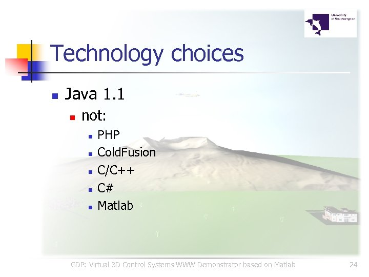 Technology choices n Java 1. 1 n not: n n n PHP Cold. Fusion