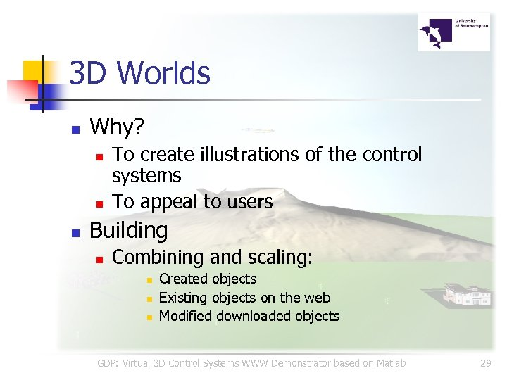 3 D Worlds n Why? n n n To create illustrations of the control