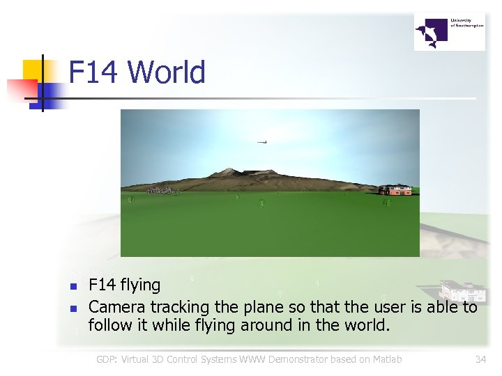 F 14 World n n F 14 flying Camera tracking the plane so that
