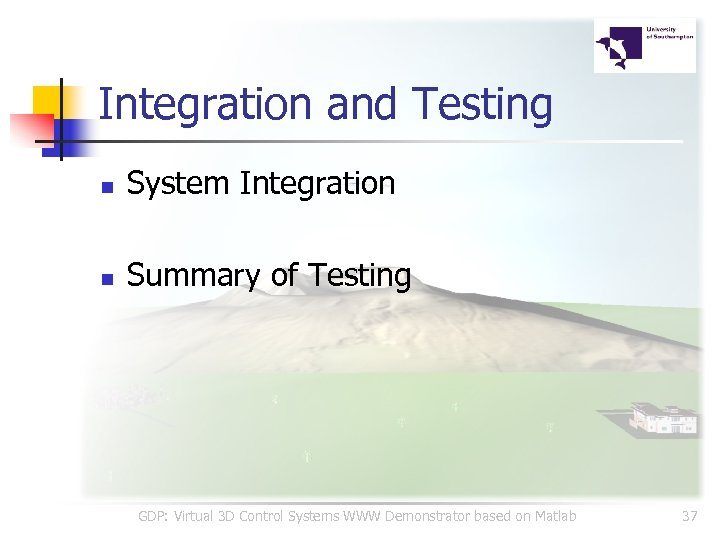 Integration and Testing n System Integration n Summary of Testing GDP: Virtual 3 D