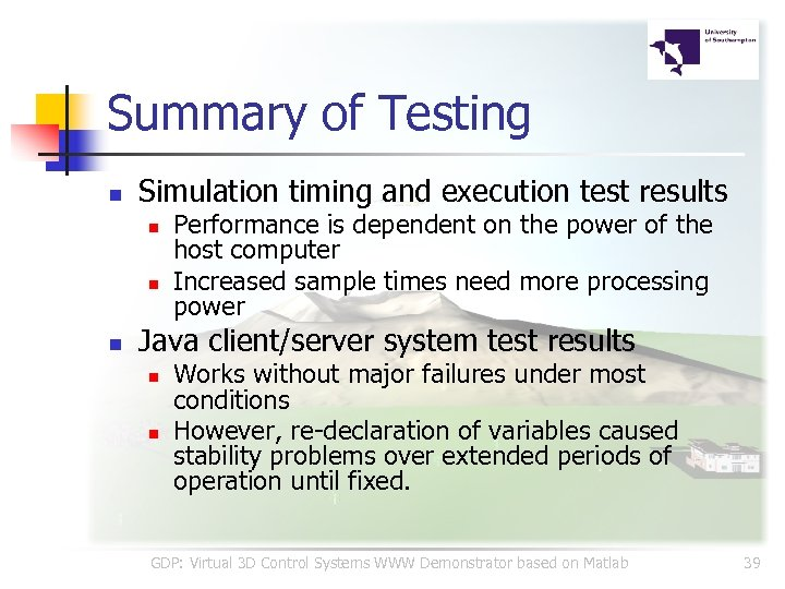 Summary of Testing n Simulation timing and execution test results n n n Performance