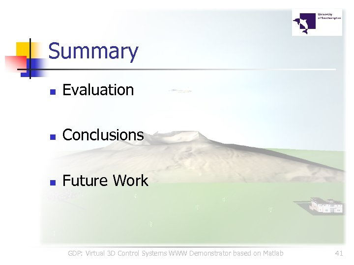 Summary n Evaluation n Conclusions n Future Work GDP: Virtual 3 D Control Systems