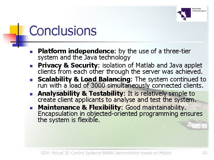 Conclusions n n n Platform independence: by the use of a three-tier system and