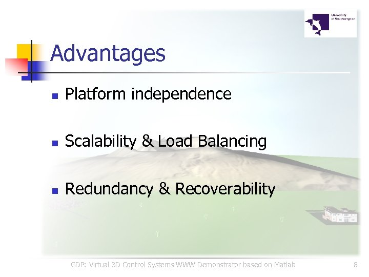 Advantages n Platform independence n Scalability & Load Balancing n Redundancy & Recoverability GDP: