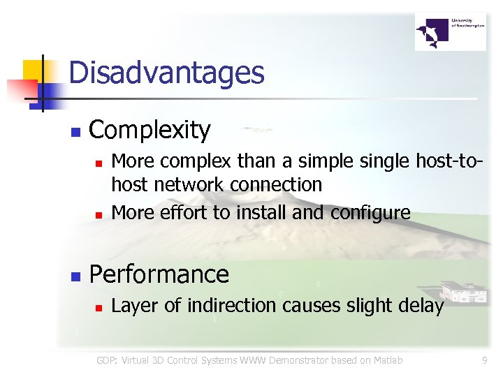 Disadvantages n Complexity n n n More complex than a simple single host-tohost network